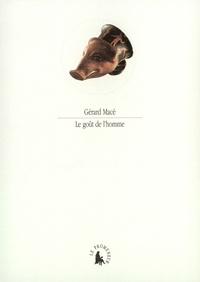 Gérard Macé - Le goût de l'homme.