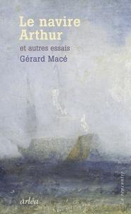 Gérard Macé - Le navire Arthur et autres essais.