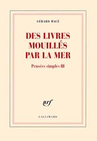 Gérard Macé - Pensées simples Tome 3 : Des livres mouillés par la mer.