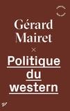 Gérard Mairet - Politique du western.