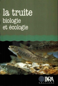 Gérard Maisse et J Bagliniere - La truite - Biologie et écologie.