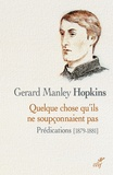 Gerard Manley Hopkins - Quelque chose qu'ils ne soupçonnaient pas - Prédications, 1879-1881.