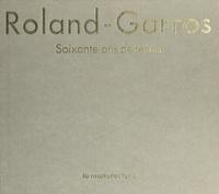 Gérard Marchadier et Louis Leprince-Ringuet - Roland-Garros - Soixante ans de tennis.