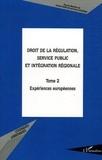 Gérard Marcou et Franck Moderne - Droit de la régulation, service public et intégration régionale - Tome 2, Expériences européennes.