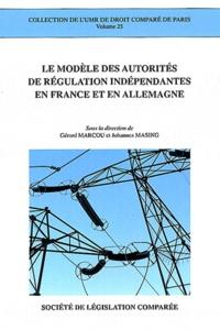 Gérard Marcou et Johannes Masing - Le modèle des autorités de régulation indépendantes en France et en Allemagne.