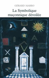 La symbolique maçonnique dévoilée - Gérard Marro - Format ePub - 9782268097466 - 17,99 €
