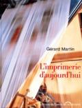 Gérard Martin - L'imprimerie d'aujourd'hui.