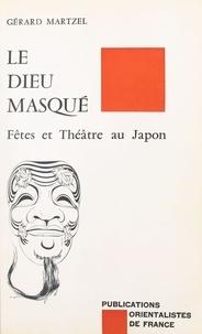 Gérard Martzel - Le Dieu masqué - Fêtes et théâtre au Japon.