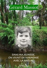 Gérard Massiot - Dans ma jeunesse, on vivait en harmonie avec la nature.