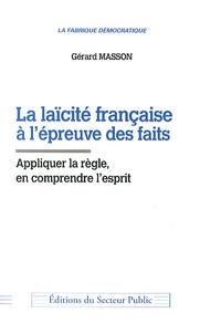 Gérard Masson - La laïcité française à l'épreuve des faits - Appliquer la règle, en comprendre l'esprit.