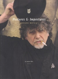 Gérard Mathie - Postures & Impostures.