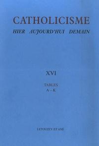 Gérard Mathon - Catholicisme hier, aujourd'hui, demain - Tome 16, Tables A-K.