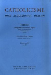 Gérard Mathon - Catholicisme hier, aujourd'hui, demain - Fascicule 80, Tables L-M.