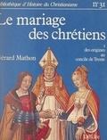 Gérard Mathon et Paul Christophe - Le mariage des chrétiens (1) - Des origines au Concile de Trente.