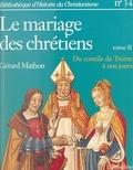 Gérard Mathon et Paul Christophe - Le mariage des chrétiens (2) - Du Concile de Trente à nos jours.