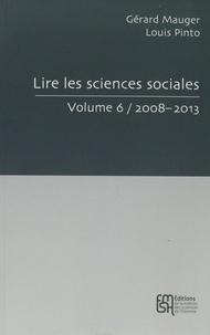 Gérard Mauger et Louis Pinto - Lire les sciences sociales - Tome 6, 2008-2013.