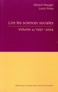 Gérard Mauger et Louis Pinto - Lire les sciences sociales - Tome 4, 1997-2004.