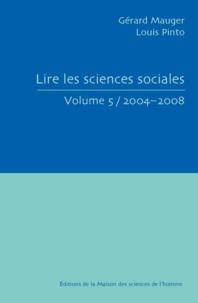 Gérard Mauger et Louis Pinto - Lire les sciences sociales - Tome 5, 2004-2008.