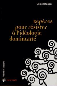 Gérard Mauger - Repères pour résister à l'idéologie dominante.