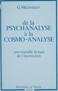 Gérard Mechoulam - De la Psychanalyse à la cosmo-analyse - Une nouvelle lecture de l'inconscient.