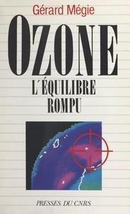 Gérard Mégie - Ozone - L'équilibre rompu.