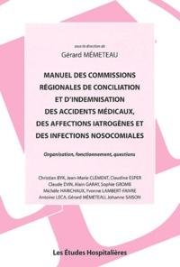 Gérard Mémeteau et  Collectif - Manuel des commissions régionales de conciliation et d'indemnisation des accidents médicaux, des affections iatrogènes et des infections nosocomiales - Organisation, fonctionnement, questions.