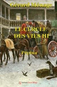 Gérard Ménage - Le cercle des vies Tome 3 : Pepina.