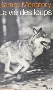 Gérard Ménatory et Jacques Brosse - La vie des loups.