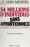 Gérard Mendel - 54 millions d'individus sans appartenance - L'obstacle invisible du septennat, essai de psychopolitique.