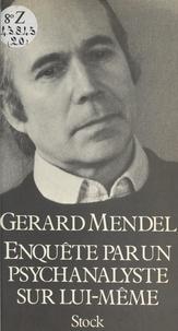 Gérard Mendel et François George - Enquête par un psychanalyste sur lui-même.