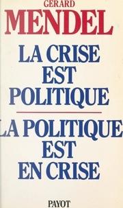 Gérard Mendel - La crise est politique, la politique est en crise - De l'autorité traditionnelle à l'acte pouvoir autogestionnaire.