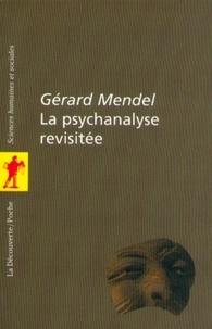 Gérard Mendel - La psychanalyse revisitée.