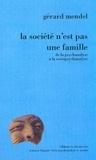 Gérard Mendel - La société n'est pas une famille - De la psychanalyse à la sociopsychanalyse.