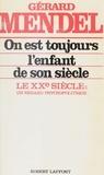 Gérard Mendel - On est toujours l'enfant de son siècle - Le xxe siècle, un regard psychopolitique.