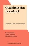 Gérard Mendel et Sophie Bassouls - Quand plus rien ne va de soi - Apprendre à vivre avec l'incertitude.