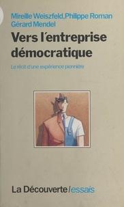 Gérard Mendel et Philippe Roman - Vers l'entreprise démocratique - Le récit d'une expérience pionnière.