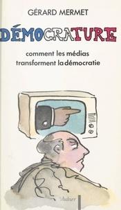 Gérard Mermet - Démocrature - Comment les médias transforment la démocratie.