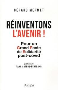 Gérard Mermet - Réinventons l'avenir - Pour un grand pacte de solidarité post-covid.
