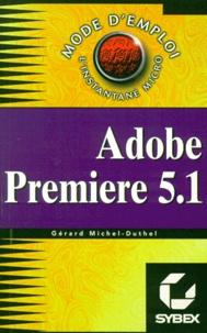 Gérard Michel-Duthel - Adobe Première 5.1.