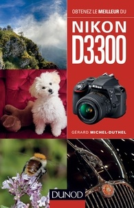 Gérard Michel-Duthel - Obtenez le meilleur du Nikon D3300.
