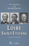 Gérard-Michel Thermeau - Loire, Saint-Etienne - Les patrons du Second Empire.