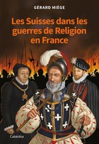 Gérard Miège - Les Suisses dans les guerres de Religion en France.