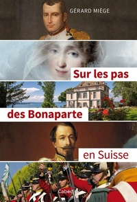 Gérard Miège - Sur les pas des Bonaparte en Suisse.