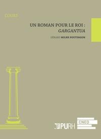 Gérard Milhe-Poutingon - Un roman pour le roi : Gargantua.