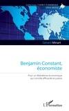 Gérard Minart - Benjamin Constant, économiste - Pour un libéralisme économique qui concilie efficacité et justice.