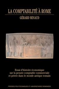 Gérard Minaud - La comptabilité à Rome - Essai d'histoire économique sur la pensée comptable commerciale et privée dans le monde antique romain.