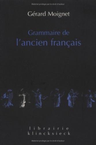 Gérard Moignet - Grammaire de l'ancien français - Morphologie-Syntaxe.