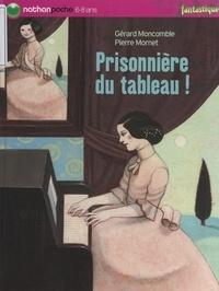 Gérard Moncomble et Pierre Mornet - Prisonnière du tableau !.