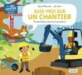 Gérard Moncomble et Léa Fabre - Suis-moi sur un chantier.