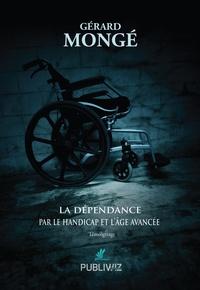 La dépendance par le handicap et l'âge avancé - Gérard Mongé  